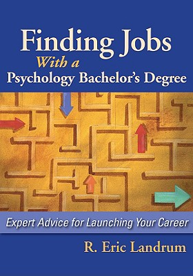 Finding Jobs with a Psychology Bachelor's Degree: Expert Advise for Launching Your Career - Landrum, R Eric, Ph.D.
