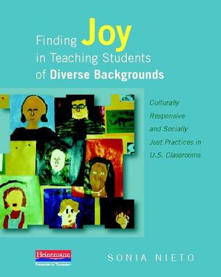 Finding Joy in Teaching Students of Diverse Backgrounds: Culturally Responsive and Socially Just Practices in U.S. Classrooms - Nieto, Sonia