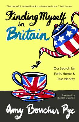 Finding Myself in Britain: Our Search for Faith, Home & True Identity - Pye, Amy Boucher