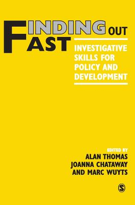 Finding Out Fast: Investigative Skills for Policy and Development - Thomas, Alan, Professor (Editor), and Chataway, Joanna (Editor), and Wuyts, Marc (Editor)