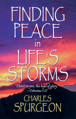 Finding Peace in Lifes Storms - Spurgeon, Charles Haddon