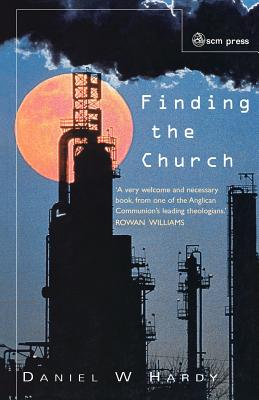 Finding the Church: The Dynamic Truth of Anglicanism - Hardy, Daniel W