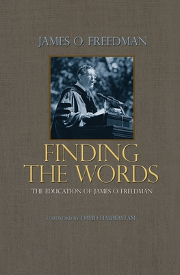 Finding the Words: The Education of James O. Freedman - Freedman, James O