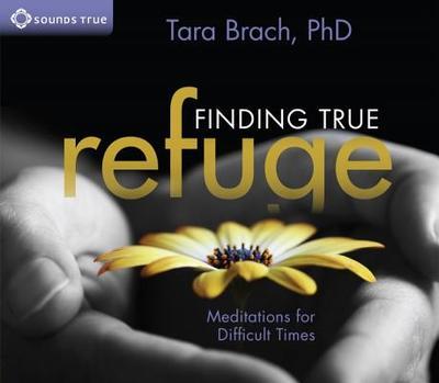 Finding True Refuge: Meditations for Difficult Times - Brach, Tara, PH.D.