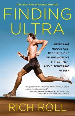 Finding Ultra, Revised and Updated Edition: Rejecting Middle Age, Becoming One of the World's Fittest Men, and Discovering Myself - Roll, Rich