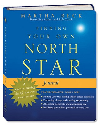 Finding Your Own North Star Journal: A Guide to Claiming the Life You Were Meant to Live - Beck, Martha