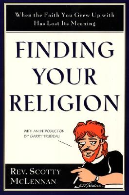 Finding Your Religion: When the Faith You Grew Up with Has Lost Its Meaning - McLennan, Scotty
