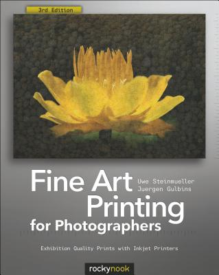 Fine Art Printing for Photographers: Exhibition Quality Prints with Inkjet Printers - Steinmueller, Uwe