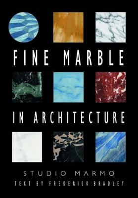Fine Marble in Architecture - Studio Marmo, and Bradley, Frederick (Text by)