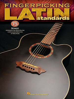Fingerpicking Latin Standards: 15 Songs Arranged for Solo Guitar in Standard Notation & Tab - Hal Leonard Corp (Creator)