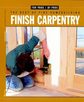 Finish Carpentry - Fine Homebuilding (Editor), and Ireton, Kevin (Introduction by)