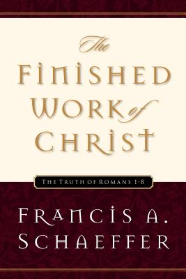 Finished Work of Christ - Schaeffer, Francis A, and Middelmann, Udo W (Introduction by)