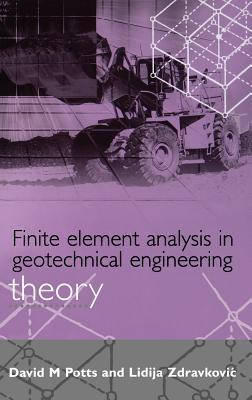 Finite Element Analysis in Geotechnical Engineering: Theory - Potts, David M, and Zdravkovic, L