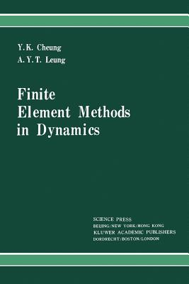 Finite Element Methods in Dynamics - Cheung, Y. K., and Leung, Andrew