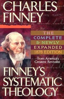 Finney's Systematic Theology - Finney, Charles G, and Parkhurst, L G (Editor)