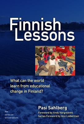 Finnish Lessons: What Can the World Learn from Educational Change in Finland? - Sahlberg, Pasi, and Hargreaves, Andy, PhD (Foreword by)