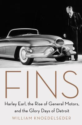 Fins: Harley Earl, the Rise of General Motors, and the Glory Days of Detroit - Knoedelseder, William