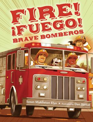 Fire! Fuego! Brave Bomberos - Elya, Susan Middleton, and Santat, Dan (Illustrator)