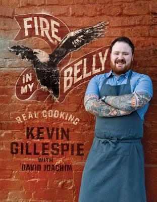 Fire in My Belly: Real Cooking - Gillespie, Kevin, and Joachim, David