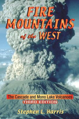 Fire Mountains of the West: The Cascade and Mono Lake Volcanoes - Harris, Stephen L