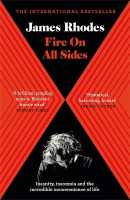 Fire on All Sides: Insanity, insomnia and the incredible inconvenience of life - Rhodes, James