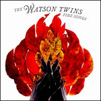 Fire Songs - The Watson Twins