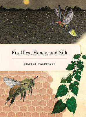 Fireflies, Honey, and Silk - Waldbauer, Gilbert, Dr.