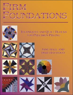 Firm Foundations: Techniques and Quilt Blocks for Precision - Hall, Jane, and Haywood, Dixie
