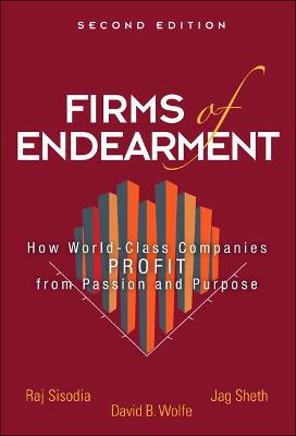 Firms of Endearment: How World-Class Companies Profit from Passion and Purpose - Sisodia, Rajendra, and Sheth, Jagdish N, Dr., and Wolfe, David