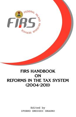 Firs Handbook on Reforms in the Tax System 2004-2011 - Revenue Service, Nigeria Federal Inland (Compiled by)