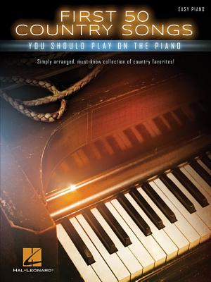 First 50 Country Songs You Should Play on the Piano - Hal Leonard Corp