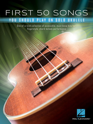 First 50 Songs You Should Play on Solo Ukulele - Hal Leonard Corp
