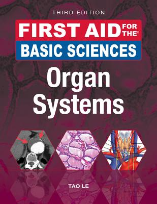 First Aid for the Basic Sciences: Organ Systems, Third Edition - Le, Tao, and Hwang, William, MD, PhD, and Muralidhar, Vinayak, MD, MSc