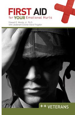 First Aid for Your Emotional Hurts: Veterans - Moody, Edward E, Dr., Jr., and Trogdon, David
