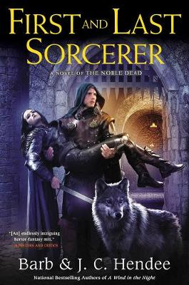 First and Last Sorcerer: A Novel of the Noble Dead - Hendee, Barb, and Hendee, J C