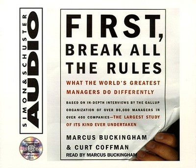First, Break All the Rules: What the Worlds Greatest Managers Do Differently - Buckingham, Marcus, and Coffman, Curt