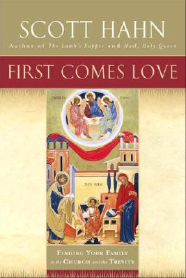 First Comes Love: Finding Your Family in the Church and the Trinity - Hahn, Scott