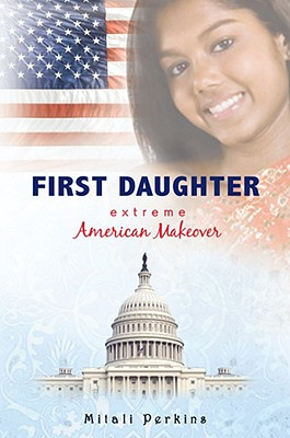First Daughter: Extreme American Makeover - Perkins, Mitali
