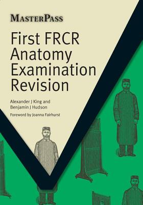 First FRCR Anatomy Examination Revision - King, Alexander, and Hudson, Benjamin