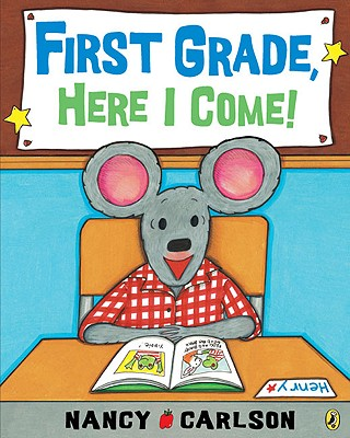 First Grade, Here I Come! - Carlson, Nancy