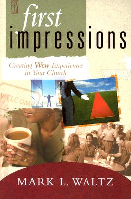 First Impressions: Creating Wow Experiences in Your Church - Waltz, Mark L