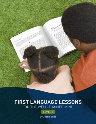 First Language Lessons for the Well-Trained Mind, Level 1 - Wise, Jessie