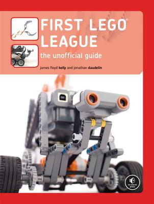 First LEGO League: The Unofficial Guide - Kelly, James Floyd, and Daudelin, Jonathan