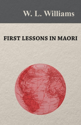First Lessons in Maori - Williams, W L