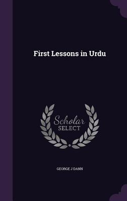 First Lessons in Urdu - Dann, George J