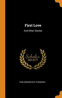 First Love: And Other Stories - Turgenev, Ivan Sergeevich