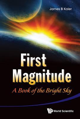 First Magnitude: A Book of the Bright Sky - Kaler, James B (Editor)