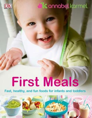 First Meals: The Complete Cookbook and Nutrition Guide - Karmel, Annabel