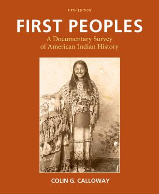 First Peoples: A Documentary Survey of American Indian History - Calloway, Colin G