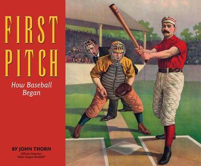 First Pitch: How Baseball Began - Thorn, John